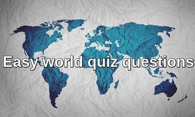 Easy world quiz questions